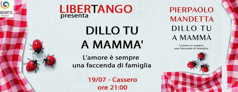 DILLO TU A MAMMÀ -Libertango presenta il libro di Pierpaolo Mandetta