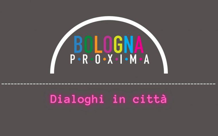 Bologna Proxima: dialoghi in città